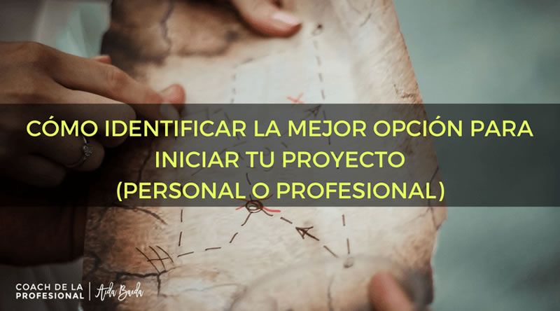 Cómo-identificar-la-mejor-opción-para-iniciar-tu-proyecto-personal-o-profesional